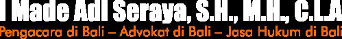 Pengacara di Bali - Advokat di Bali I Made Adi Seraya, S.H., M.H., C.L.A.